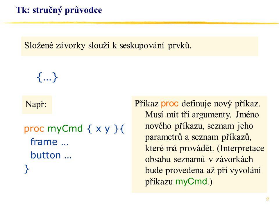 {…} Tk: stručný průvodce Složené závorky slouží k seskupování prvků.