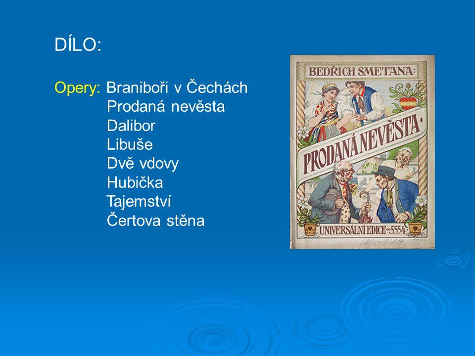 DÍLO: Opery: Braniboři v Čechách Prodaná nevěsta Dalibor Libuše
