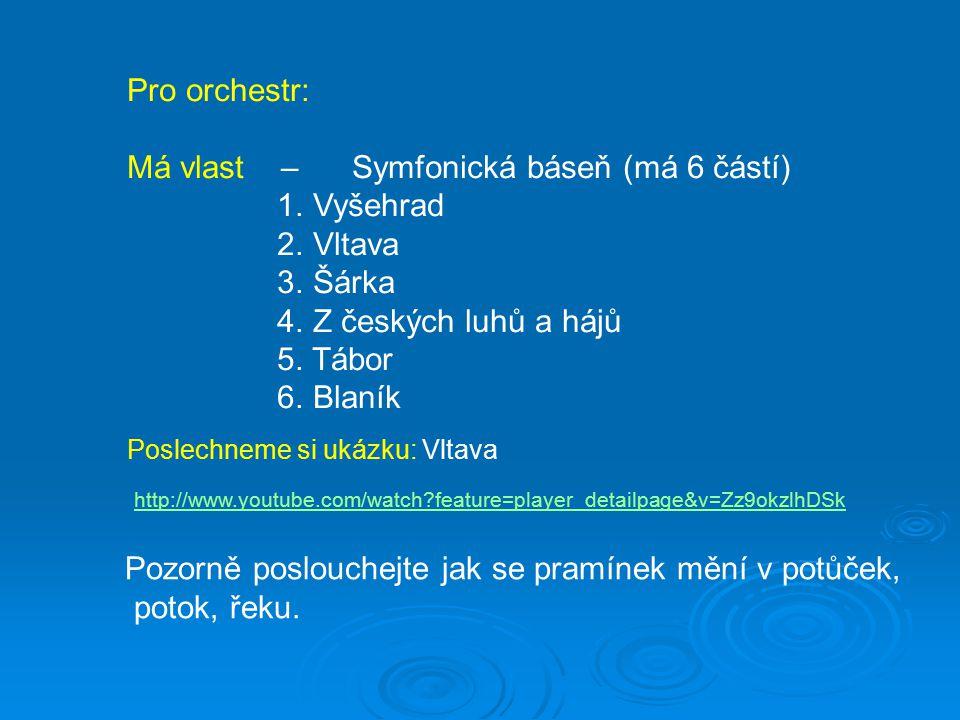 Má vlast – Symfonická báseň (má 6 částí) 1. Vyšehrad 2. Vltava