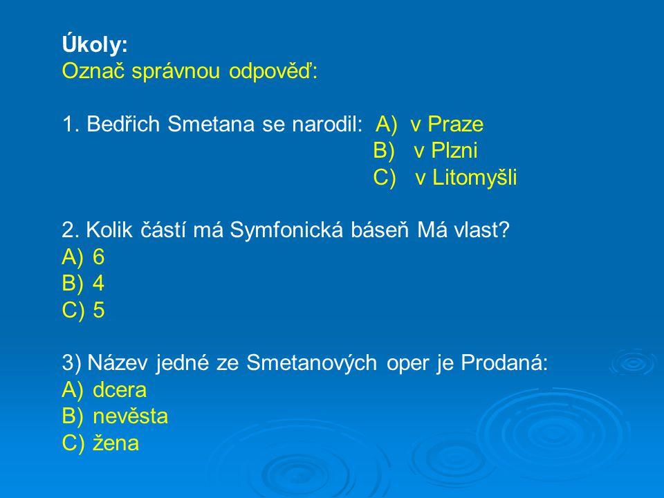 Úkoly: Označ správnou odpověď: Bedřich Smetana se narodil: A) v Praze. B) v Plzni. C) v Litomyšli.