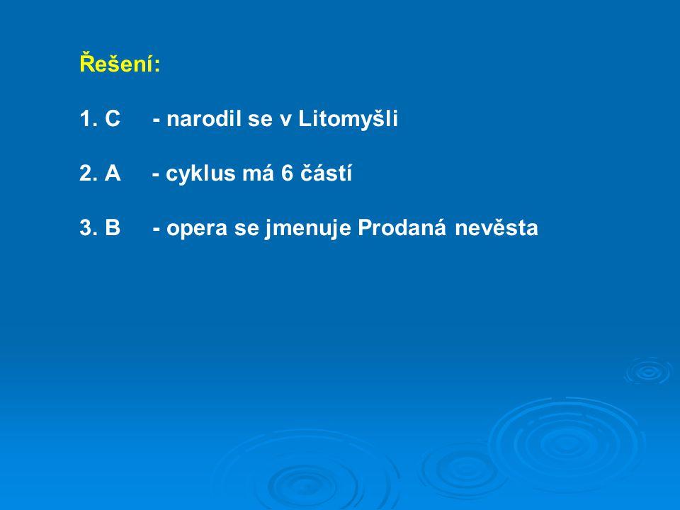 Řešení: C - narodil se v Litomyšli. A - cyklus má 6 částí.