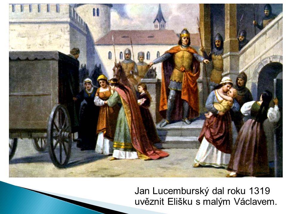 Jan Lucemburský dal roku 1319 uvěznit Elišku s malým Václavem.