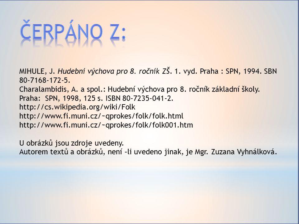 Čerpáno z: MIHULE, J. Hudební výchova pro 8. ročník ZŠ. 1. vyd. Praha : SPN, 1994. SBN 80-7168-172-5.