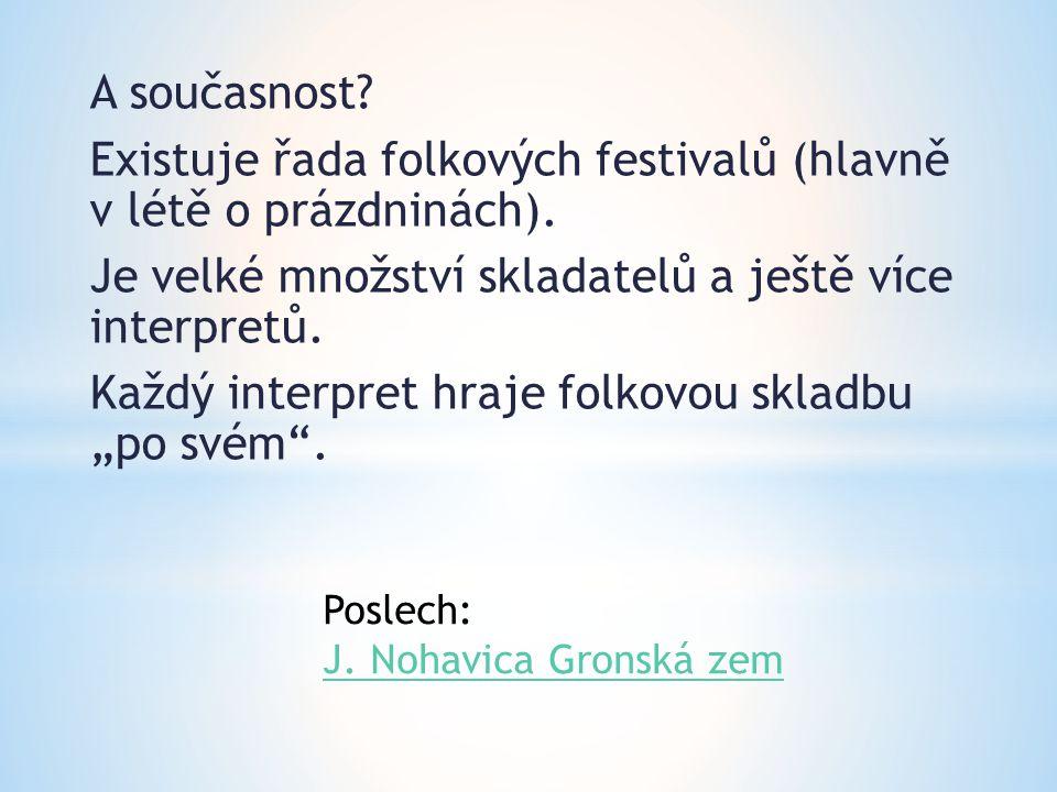 Existuje řada folkových festivalů (hlavně v létě o prázdninách).