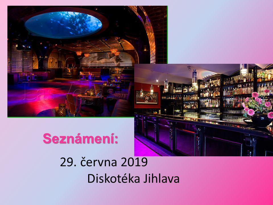 Seznámení: 29. června 2019 Diskotéka Jihlava