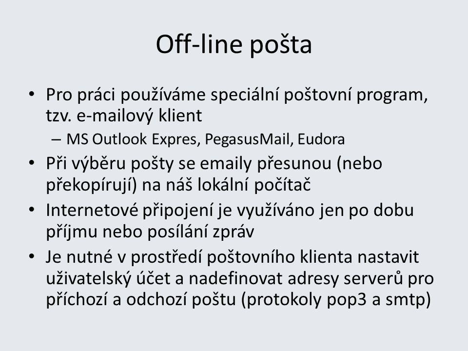 Off-line pošta Pro práci používáme speciální poštovní program, tzv. e-mailový klient. MS Outlook Expres, PegasusMail, Eudora.