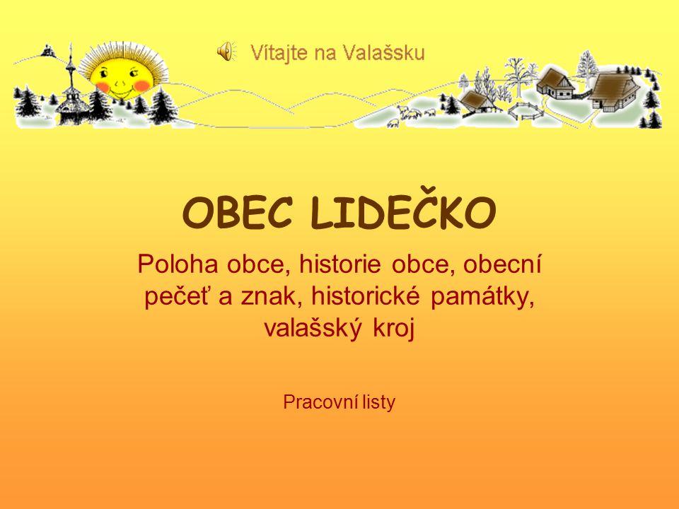 OBEC LIDEČKO Poloha obce, historie obce, obecní pečeť a znak, historické památky, valašský kroj.