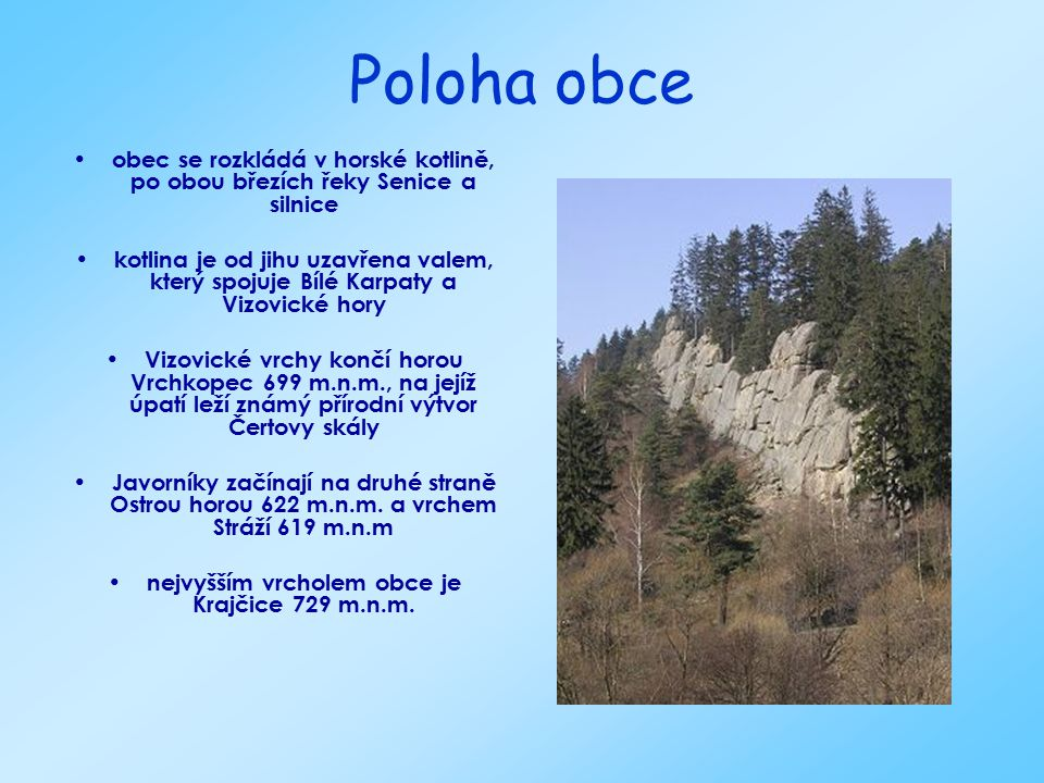 nejvyšším vrcholem obce je Krajčice 729 m.n.m.