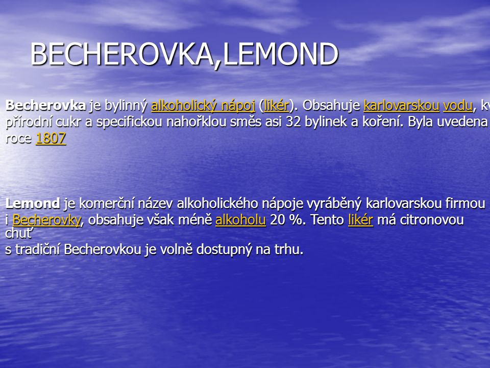 BECHEROVKA,LEMOND Becherovka je bylinný alkoholický nápoj (likér). Obsahuje karlovarskou vodu, kvalitní líh,
