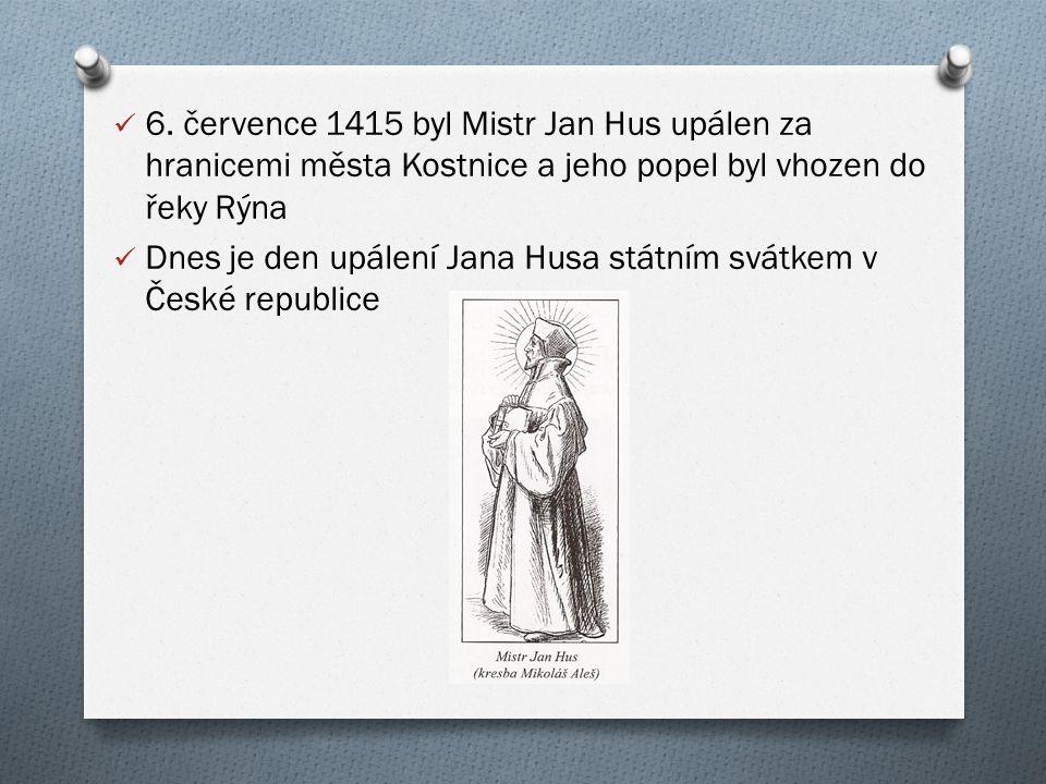 6. července 1415 byl Mistr Jan Hus upálen za hranicemi města Kostnice a jeho popel byl vhozen do řeky Rýna