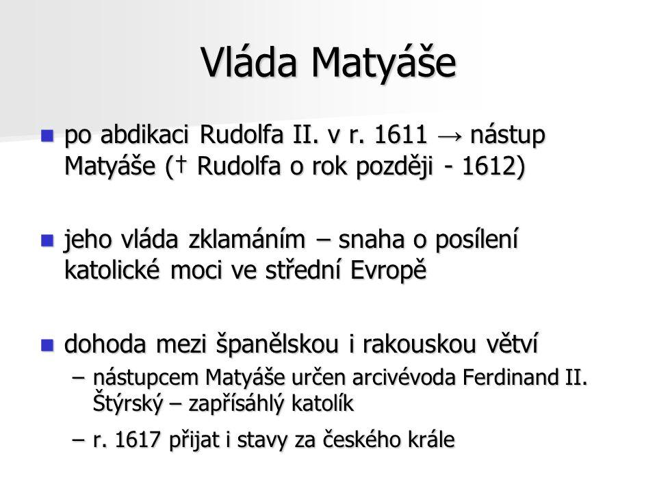 Vláda Matyáše po abdikaci Rudolfa II. v r. 1611 → nástup Matyáše († Rudolfa o rok později - 1612)