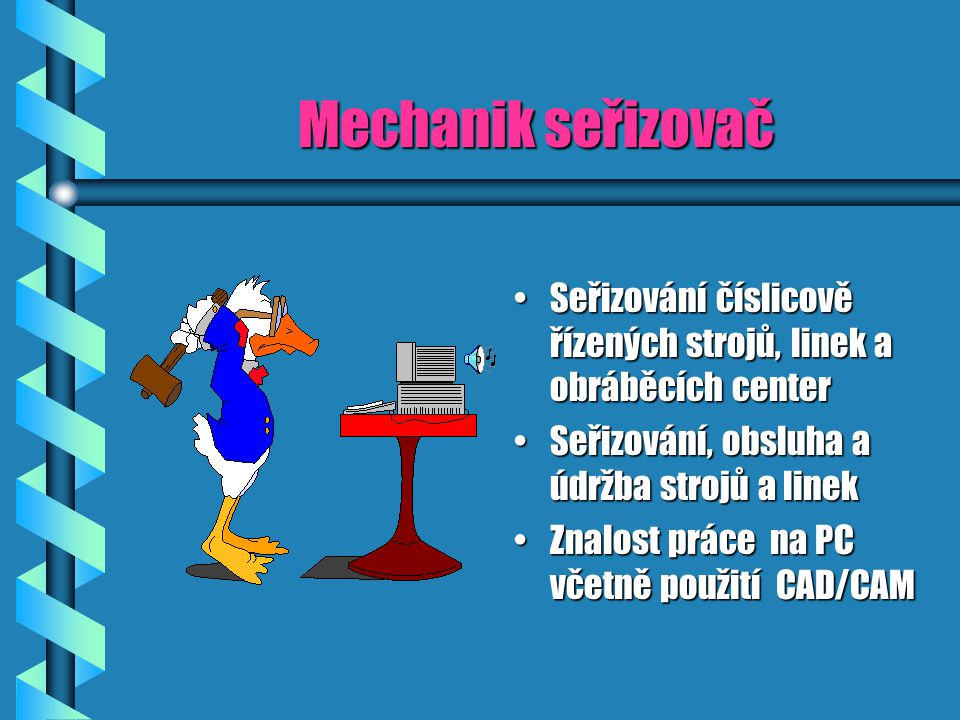Mechanik seřizovač Seřizování číslicově řízených strojů, linek a obráběcích center. Seřizování, obsluha a údržba strojů a linek.