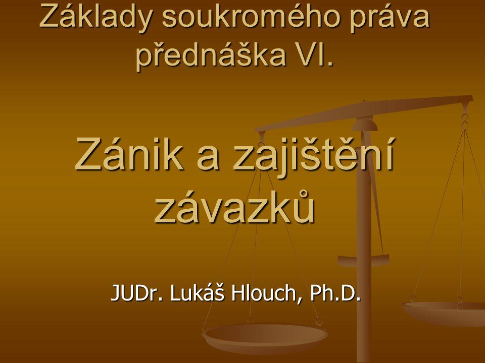 Základy soukromého práva přednáška VI. Zánik a zajištění závazků