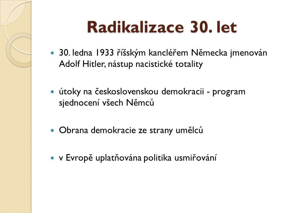 Radikalizace 30. let 30. ledna 1933 říšským kancléřem Německa jmenován Adolf Hitler, nástup nacistické totality.