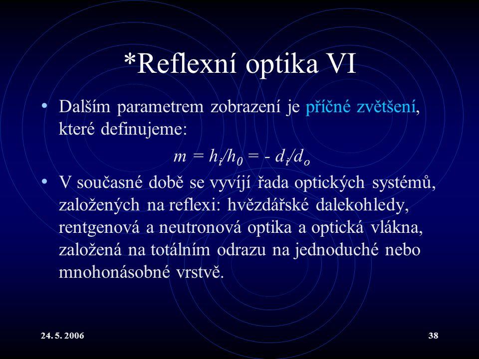 *Reflexní optika VI Dalším parametrem zobrazení je příčné zvětšení, které definujeme: m = hi/h0 = - di/do.