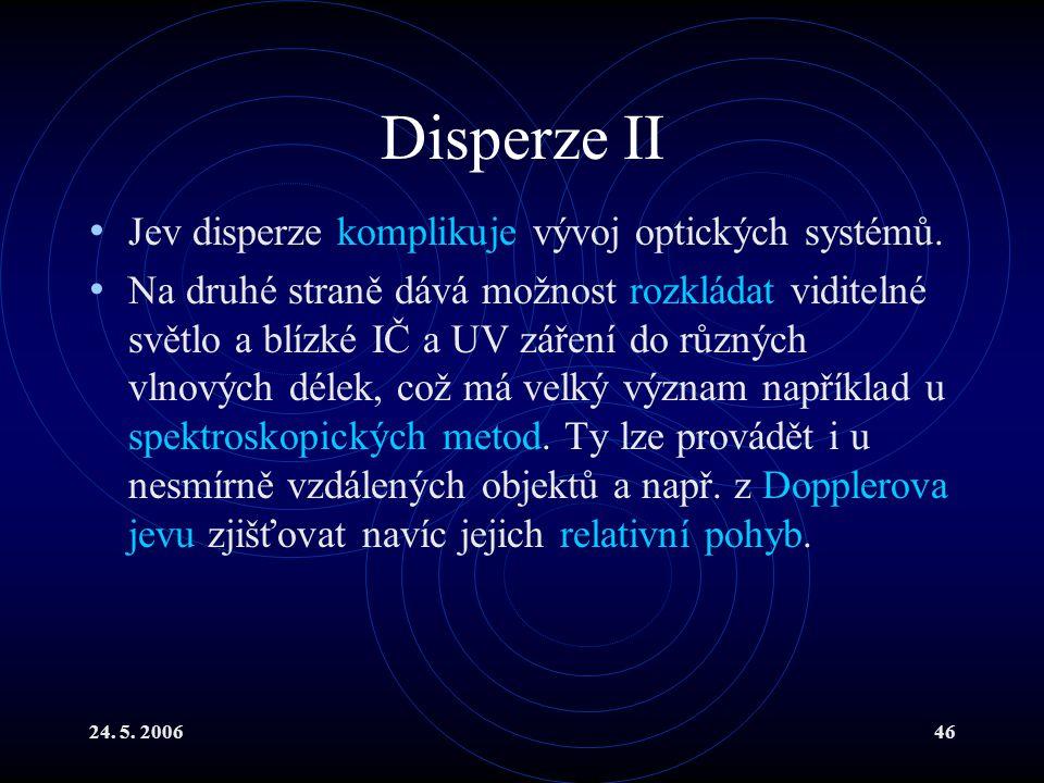Disperze II Jev disperze komplikuje vývoj optických systémů.