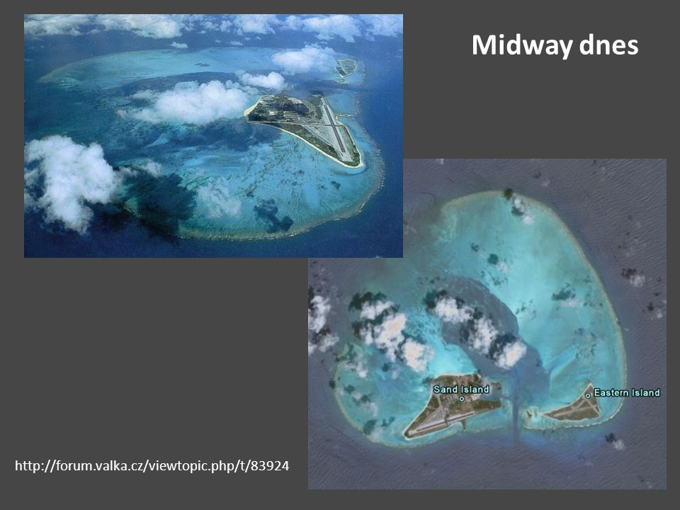 Midway dnes http://forum.valka.cz/viewtopic.php/t/83924