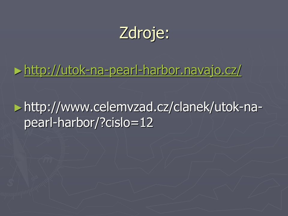 Zdroje: http://utok-na-pearl-harbor.navajo.cz/