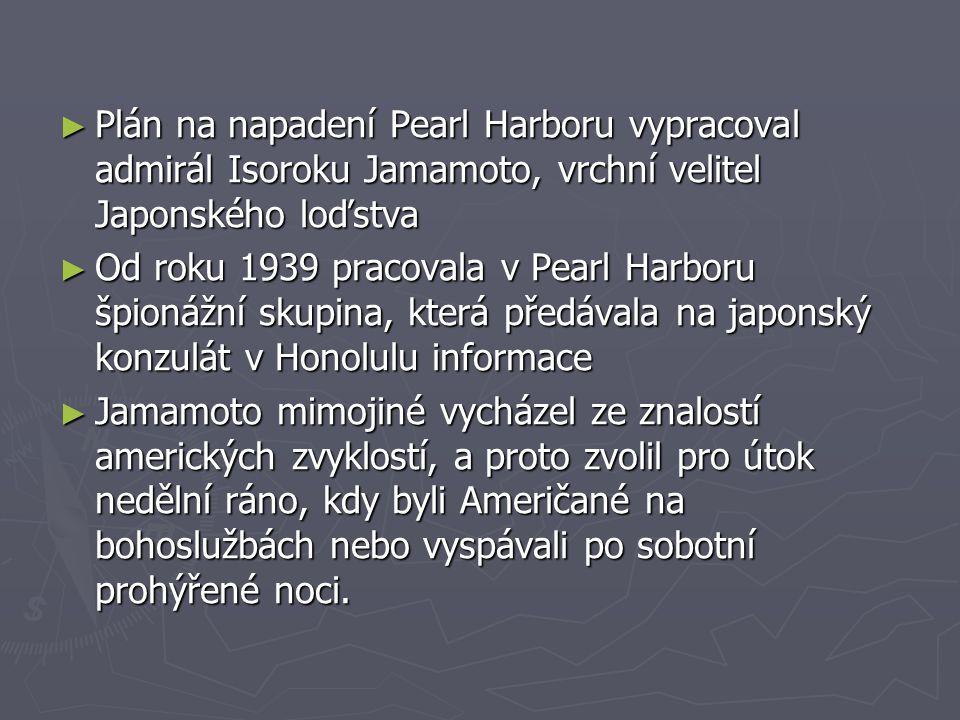 Plán na napadení Pearl Harboru vypracoval admirál Isoroku Jamamoto, vrchní velitel Japonského loďstva