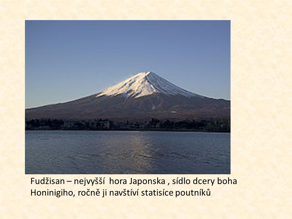 Fudžisan – nejvyšší hora Japonska , sídlo dcery boha Honinigiho, ročně ji navštíví statisíce poutníků