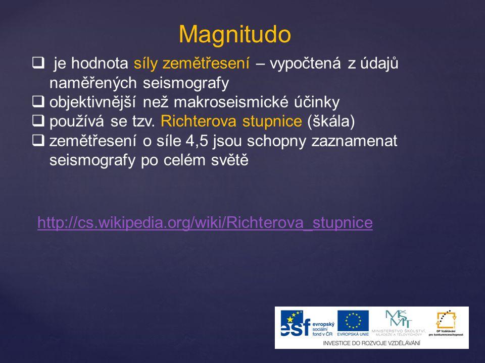 Magnitudo je hodnota síly zemětřesení – vypočtená z údajů naměřených seismografy. objektivnější než makroseismické účinky.