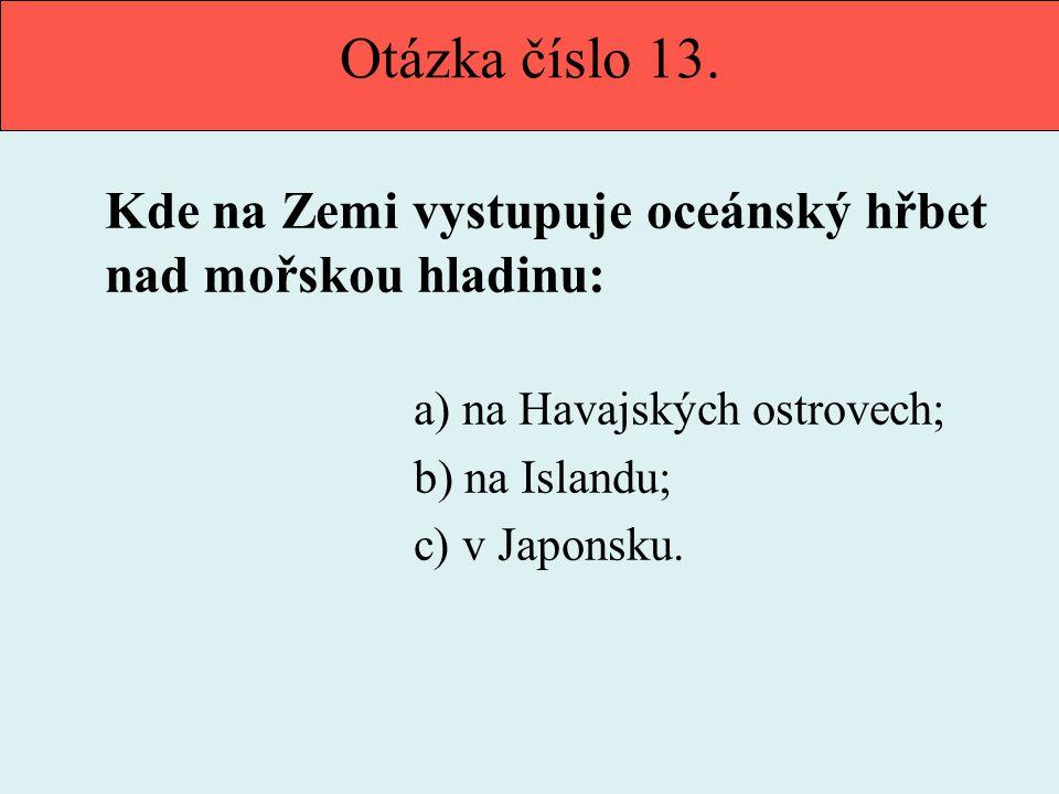Otázka číslo 13. Kde na Zemi vystupuje oceánský hřbet nad mořskou hladinu: a) na Havajských ostrovech;