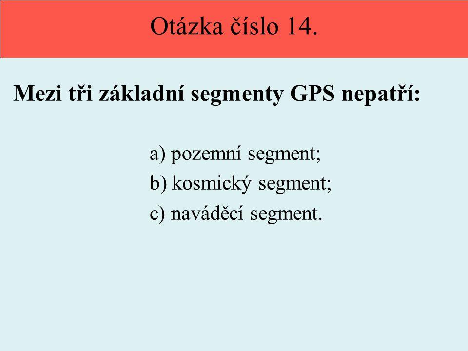 Otázka číslo 14. Mezi tři základní segmenty GPS nepatří: