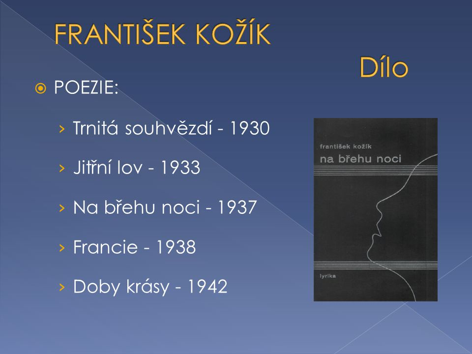 FRANTIŠEK KOŽÍK Dílo POEZIE: Trnitá souhvězdí - 1930 Jitřní lov - 1933
