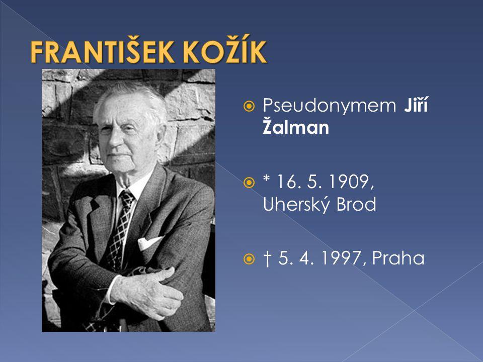 FRANTIŠEK KOŽÍK Pseudonymem Jiří Žalman * 16. 5. 1909, Uherský Brod