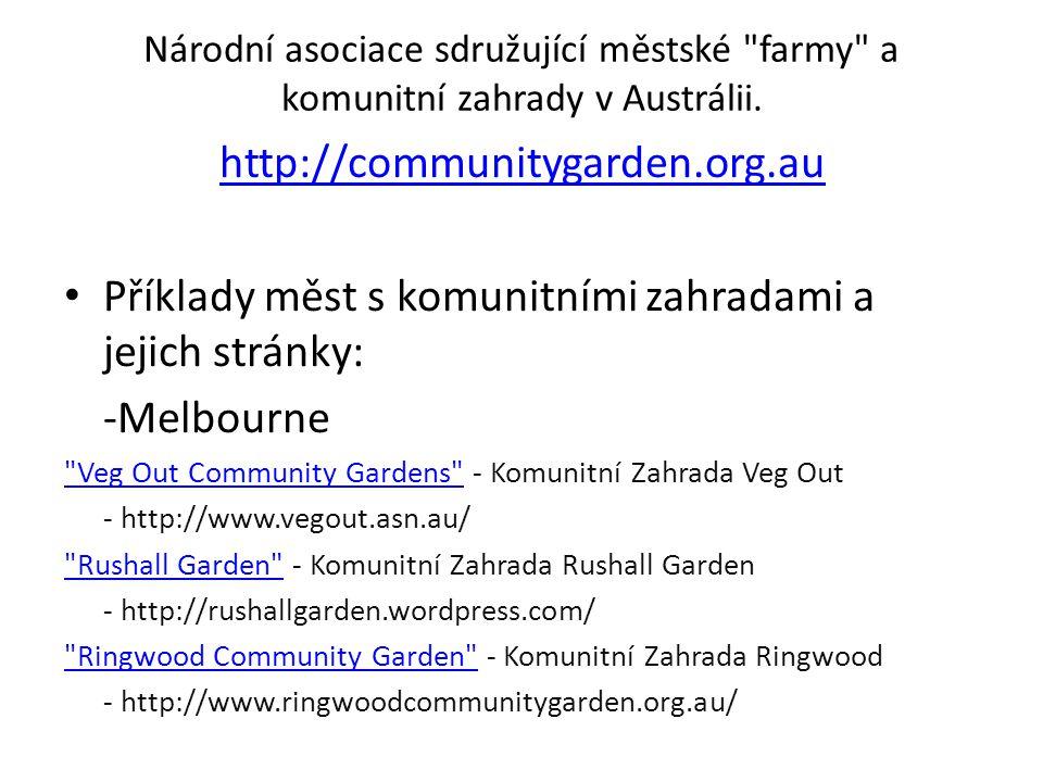 Příklady měst s komunitními zahradami a jejich stránky: -Melbourne