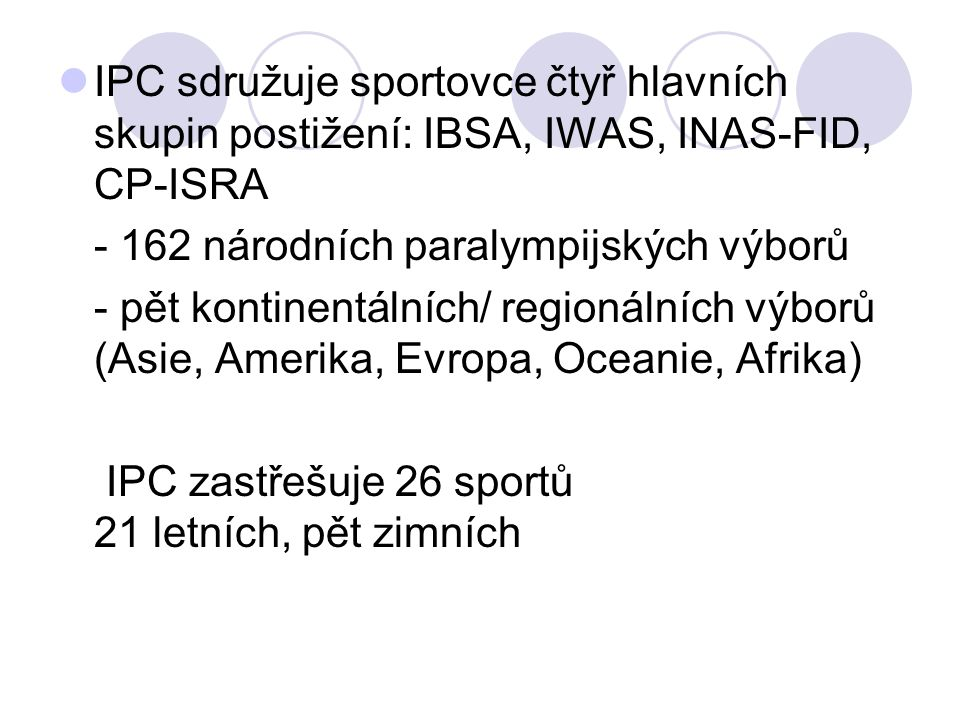 IPC sdružuje sportovce čtyř hlavních skupin postižení: IBSA, IWAS, INAS-FID, CP-ISRA