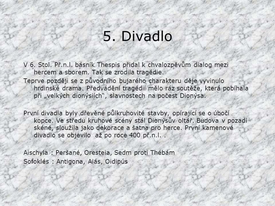 5. Divadlo V 6. Stol. Př.n.l. básník Thespis přidal k chvalozpěvům dialog mezi hercem a sborem. Tak se zrodila tragédie.