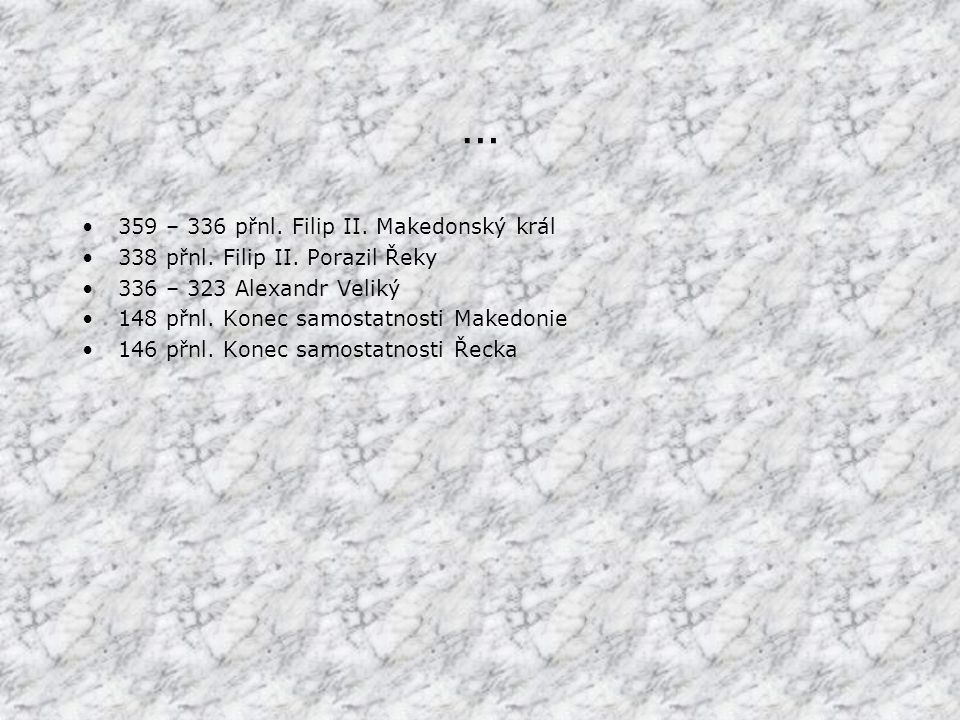 … 359 – 336 přnl. Filip II. Makedonský král