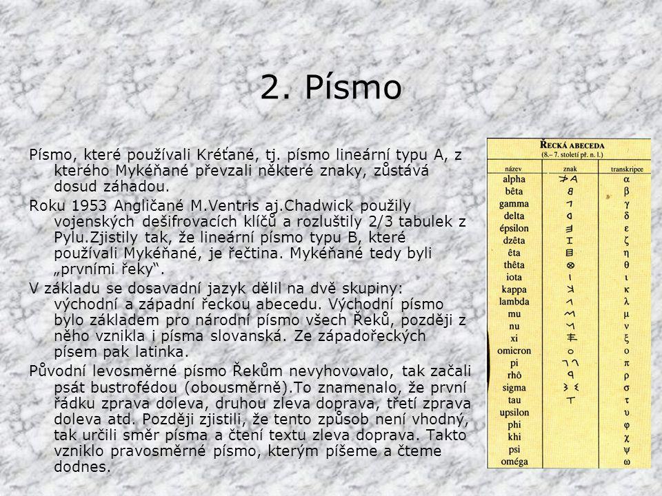2. Písmo Písmo, které používali Kréťané, tj. písmo lineární typu A, z kterého Mykéňané převzali některé znaky, zůstává dosud záhadou.