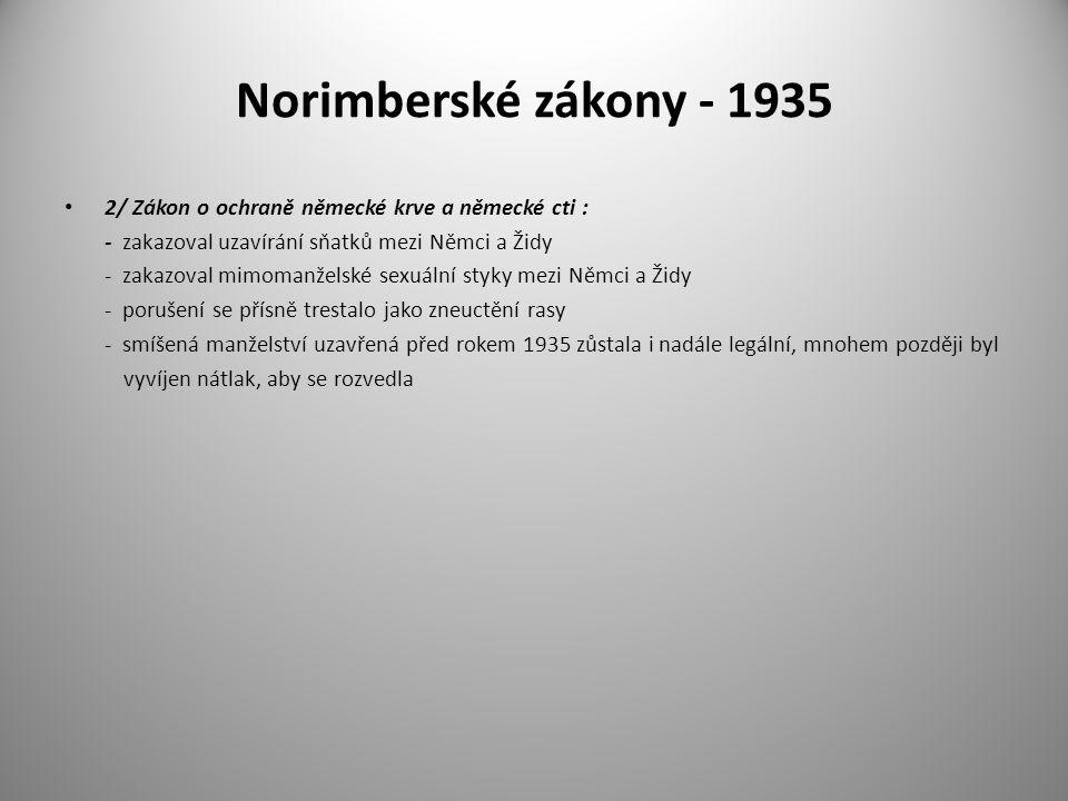 Norimberské zákony - 1935 2/ Zákon o ochraně německé krve a německé cti : - zakazoval uzavírání sňatků mezi Němci a Židy.