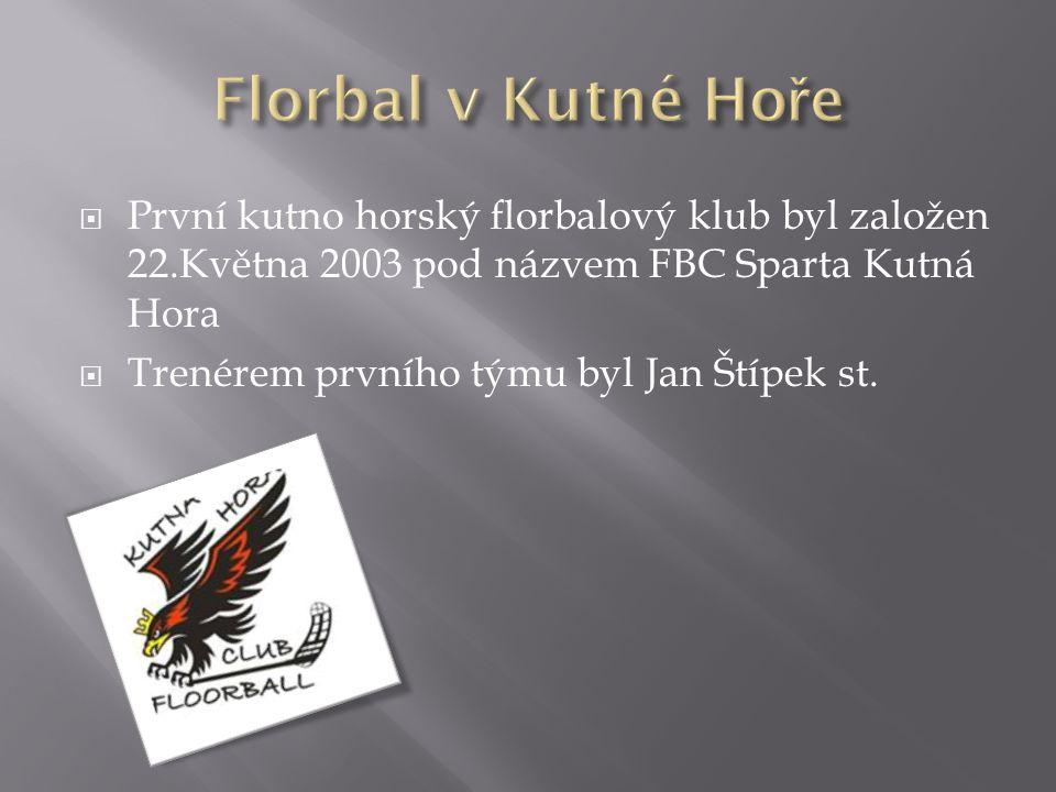 Florbal v Kutné Hoře První kutno horský florbalový klub byl založen 22.Května 2003 pod názvem FBC Sparta Kutná Hora.