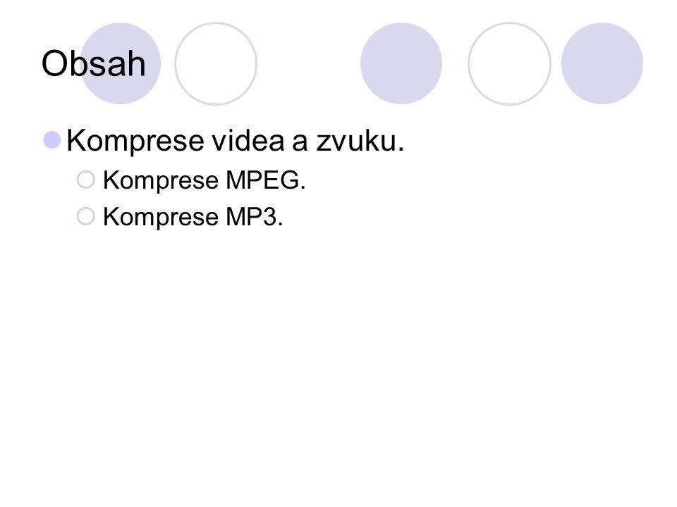 Obsah Komprese videa a zvuku. Komprese MPEG. Komprese MP3.