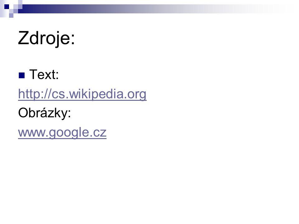 Zdroje: Text: http://cs.wikipedia.org Obrázky: www.google.cz