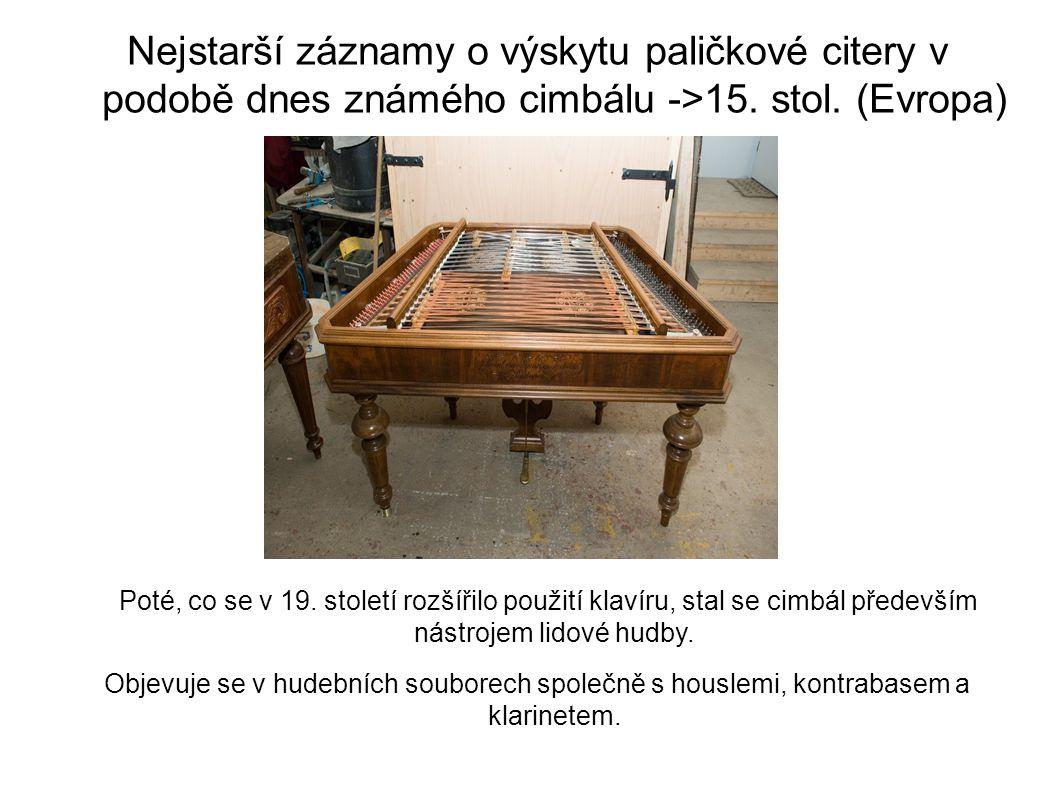 Nejstarší záznamy o výskytu paličkové citery v podobě dnes známého cimbálu ->15. stol. (Evropa)