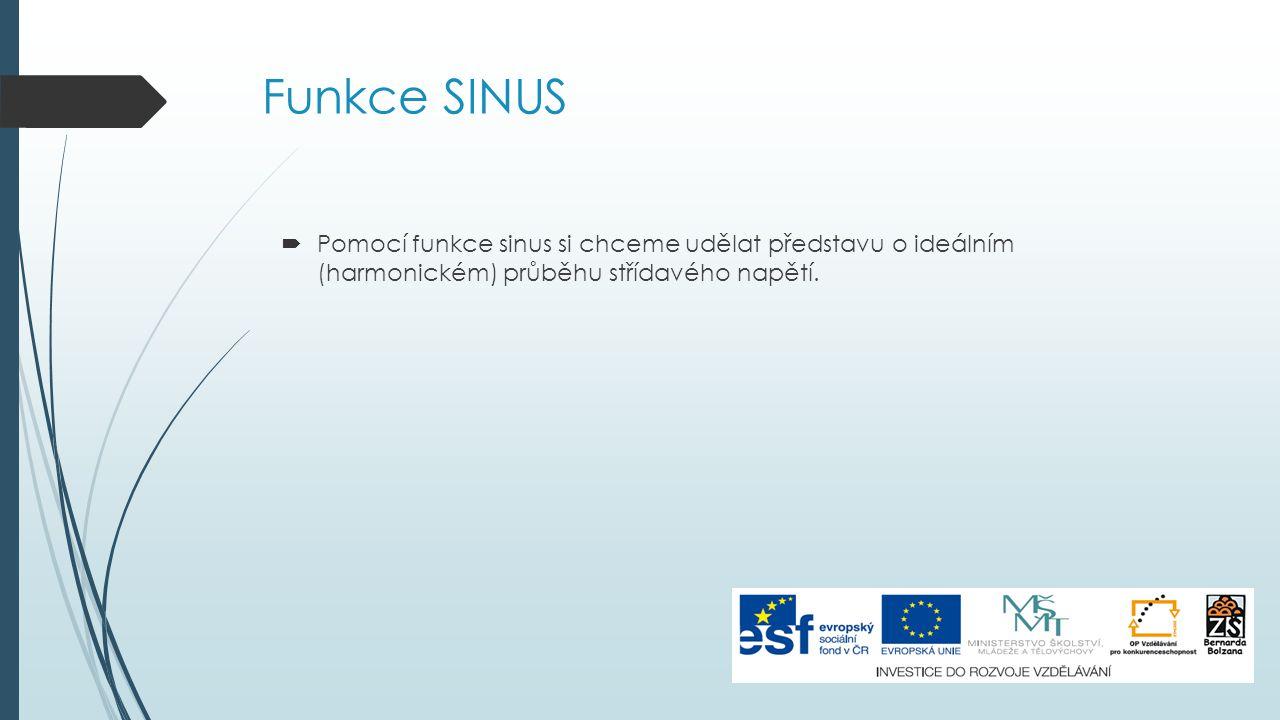 Funkce SINUS Pomocí funkce sinus si chceme udělat představu o ideálním (harmonickém) průběhu střídavého napětí.