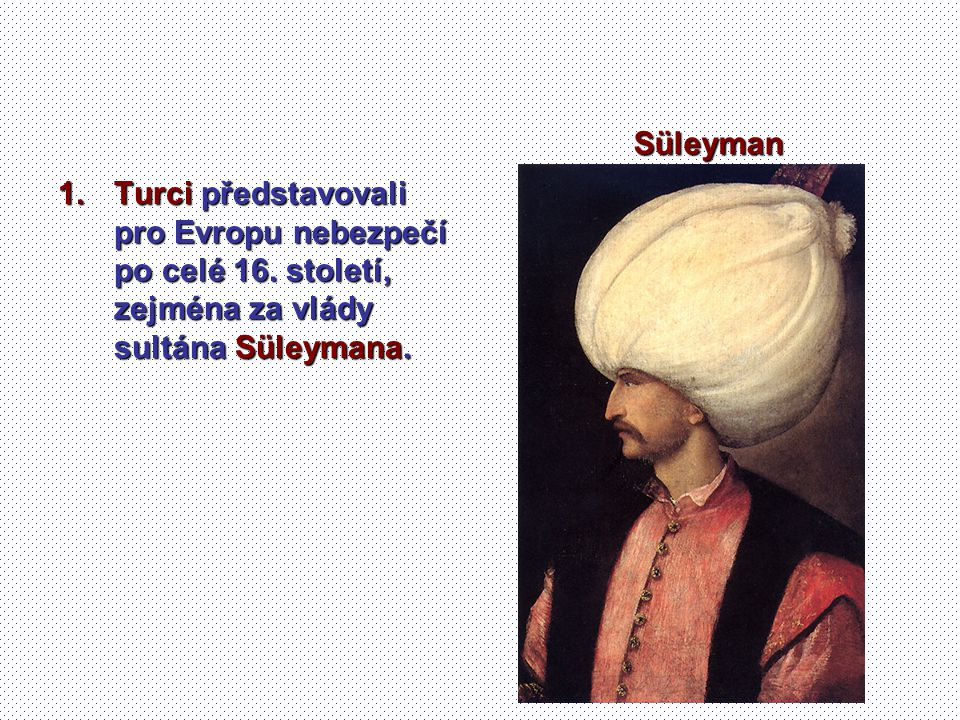 Süleyman Turci představovali pro Evropu nebezpečí po celé 16.