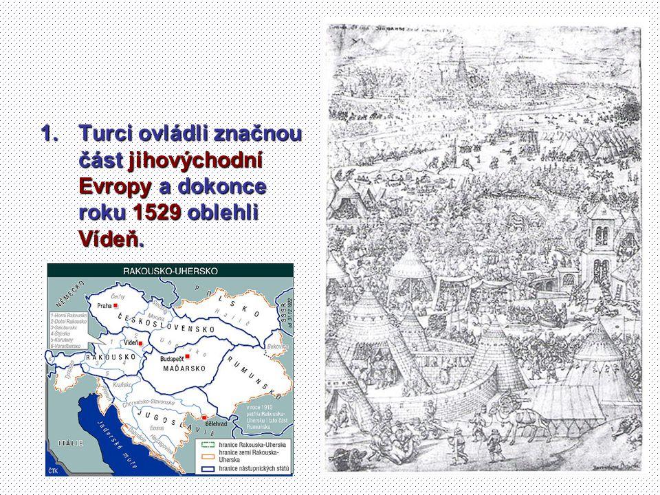 Turci ovládli značnou část jihovýchodní Evropy a dokonce roku 1529 oblehli Vídeň.