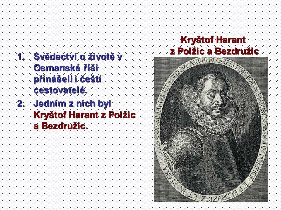 Kryštof Harant z Polžic a Bezdružic. Svědectví o životě v Osmanské říši přinášeli i čeští cestovatelé.