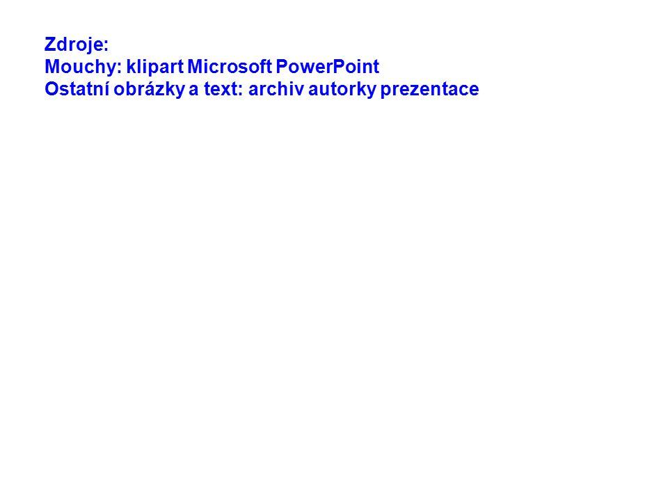 Zdroje: Mouchy: klipart Microsoft PowerPoint Ostatní obrázky a text: archiv autorky prezentace