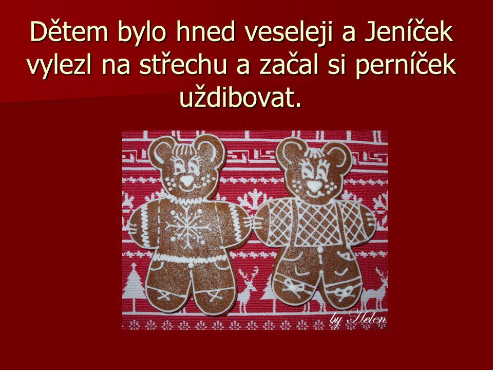 Dětem bylo hned veseleji a Jeníček vylezl na střechu a začal si perníček uždibovat.