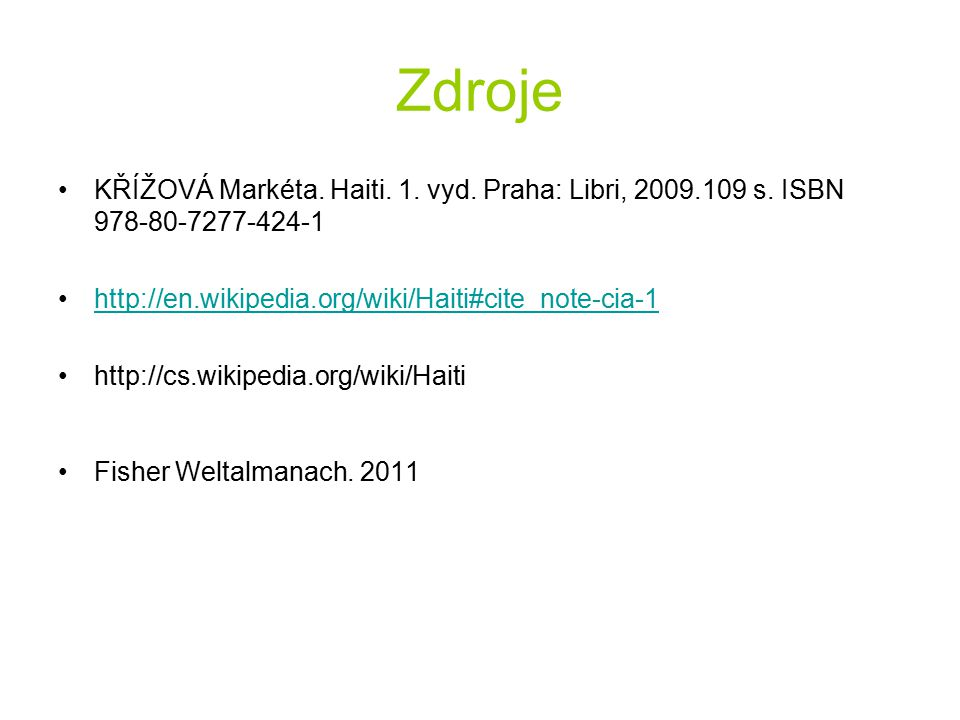 Zdroje KŘÍŽOVÁ Markéta. Haiti. 1. vyd. Praha: Libri, 2009.109 s. ISBN 978-80-7277-424-1. http://en.wikipedia.org/wiki/Haiti#cite_note-cia-1.