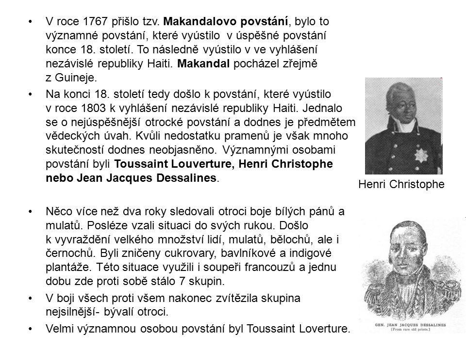 V roce 1767 přišlo tzv. Makandalovo povstání, bylo to významné povstání, které vyústilo v úspěšné povstání konce 18. století. To následně vyústilo v ve vyhlášení nezávislé republiky Haiti. Makandal pocházel zřejmě z Guineje.