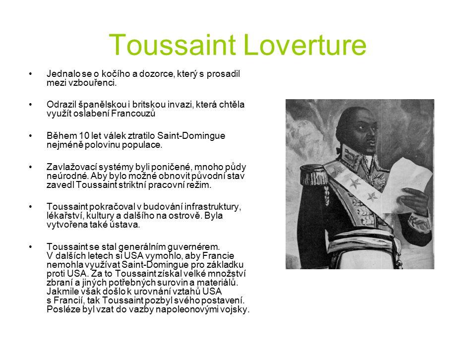 Toussaint Loverture Jednalo se o kočího a dozorce, který s prosadil mezi vzbouřenci.