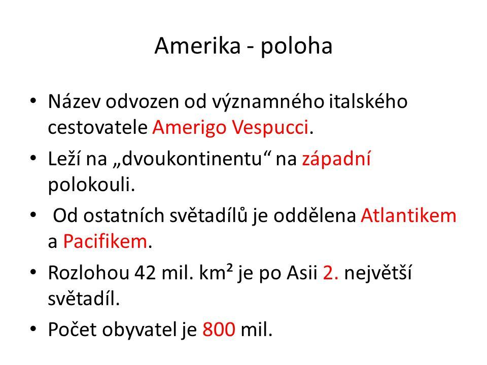 """Amerika - poloha Název odvozen od významného italského cestovatele Amerigo Vespucci. Leží na """"dvoukontinentu na západní polokouli."""