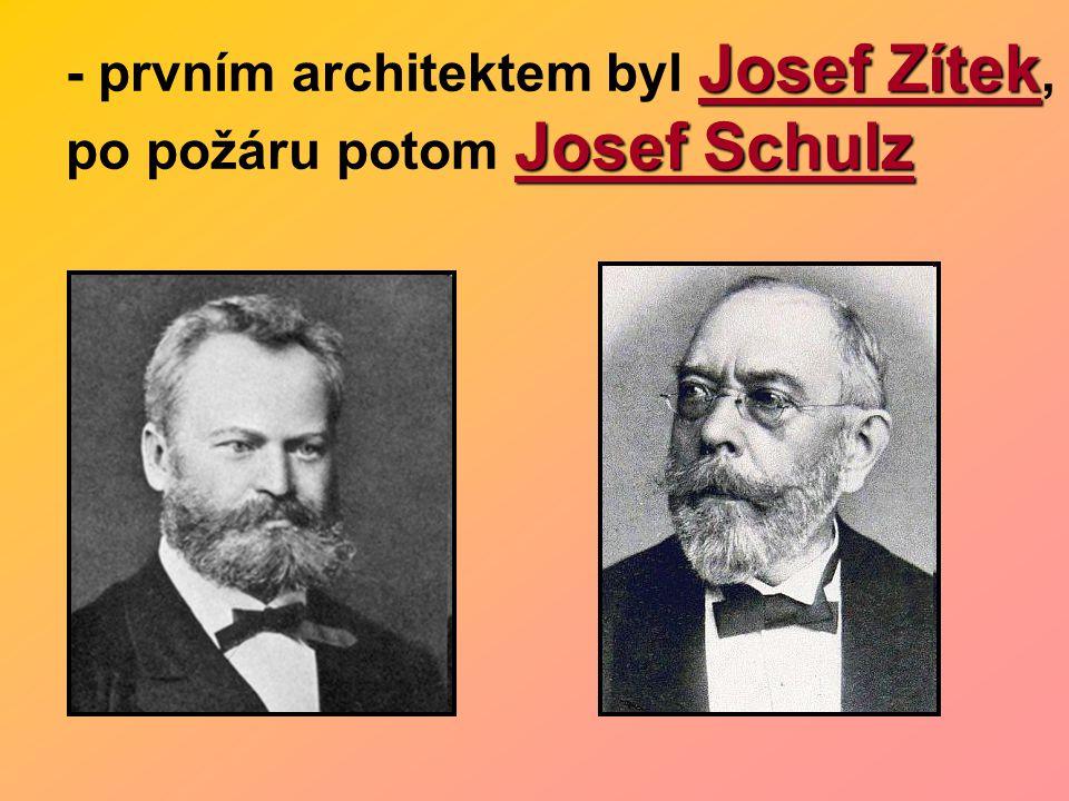 - prvním architektem byl Josef Zítek, po požáru potom Josef Schulz